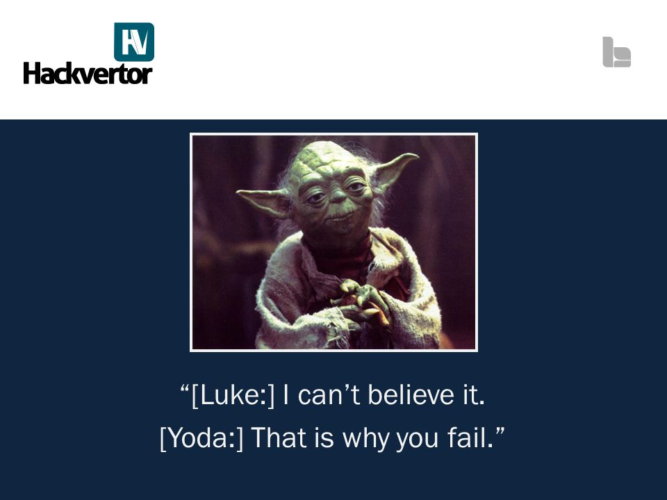[Luke:] I can't believe it. [Yoda:] That is why you fail.